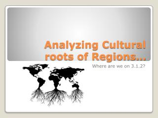 Analyzing Cultural roots of Regions…