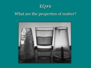 EQ#6  What are the properties of matter?