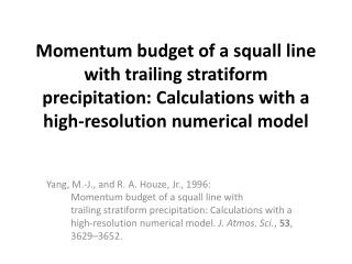 Yang, M.-J., and R. A.  Houze , Jr., 1996:            Momentum  budget of a squall line with