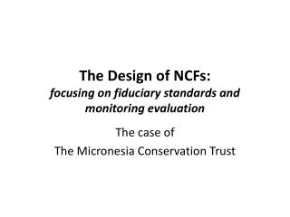 The Design of  NCFs: focusing on  fiduciary standards and monitoring evaluation