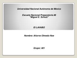 "Universidad  Nacional Autónoma de México Escuela Nacional Preparatoria #8 ""Miguel E.  Schulz """