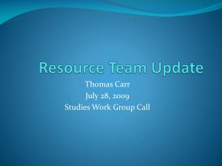 Resource Team Update
