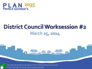 District Council Worksession #2 March 25,  2014