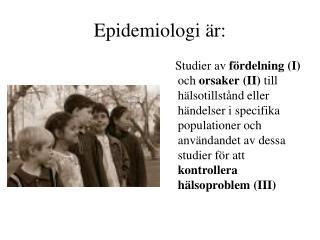 Epidemiologi är: