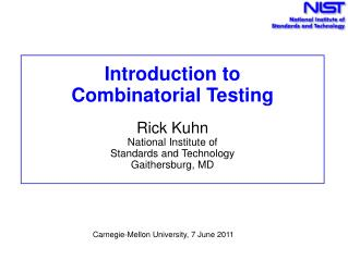 Introduction to Combinatorial  Testing Rick Kuhn  National  Institute of  Standards and Technology