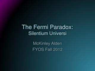 The Fermi Paradox: Silentium U niversi