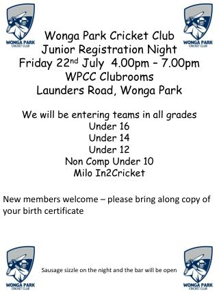 Wonga Park Cricket Club Junior Registration Night Friday 22 nd  July  4.00pm – 7.00pm