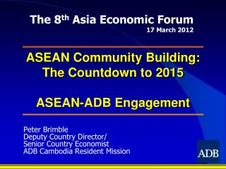 ASEAN Community Building: The Countdown to 2015  ASEAN-ADB Engagement