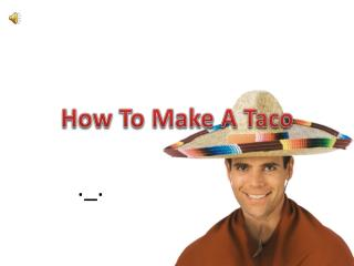 How To Mak e A Taco
