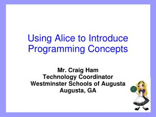 Using Alice to Introduce Programming Concepts
