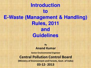Introduction  to E-Waste  ( Management  &  Handling)  Rules,  2011 and  Guidelines