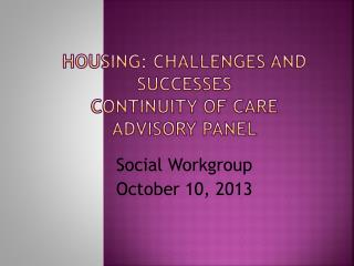 Housing: Challenges and Successes Continuity of Care Advisory Panel