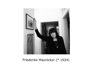 Friederike Mayröcker (* 1924)