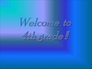 Welcome  to 4th grade !!