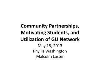 Community Partnerships, Motivating Students, and Utilization of GU Network