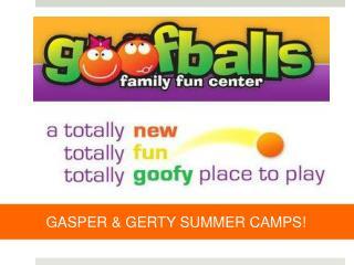 GASPER & GERTY SUMMER CAMPS!