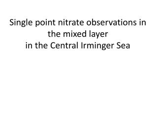 Single point nitrate observations in the mixed layer  in the Central  Irminger  Sea