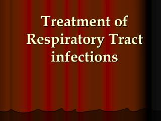 Treatment of Respiratory Tract infections