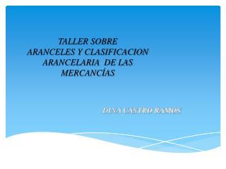 TALLER SOBRE ARANCELES Y CLASIFICACION ARANCELARIA  DE LAS  MERCANCÍAS
