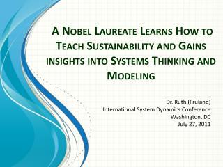 Dr. Ruth (Fruland) International System Dynamics Conference Washington, DC July 27, 2011
