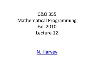 C&O 355 Mathematical Programming Fall 2010 Lecture 12
