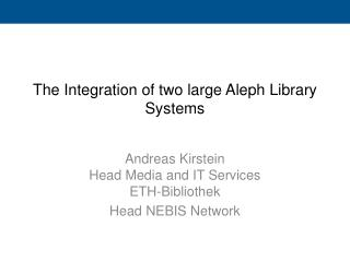 The Integration of two large Aleph  Library Systems