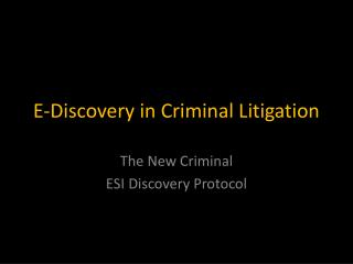 E-Discovery in Criminal Litigation