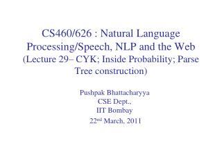 Pushpak Bhattacharyya CSE Dept.,  IIT  Bombay   22 nd  March, 2011