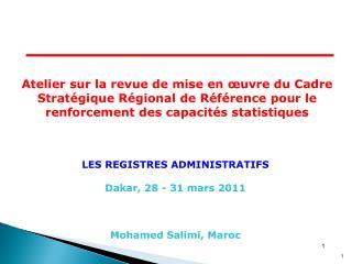 LES  REGISTRES ADMINISTRATIFS Dakar , 28 - 31 mars 2011 Mohamed Salimi, Maroc