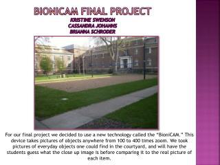 BioniCAM Final Project Kristine Swenson Cassandra Johanns Brianna  Schroder