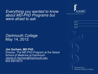 Jim Gorham, MD PhD Director, The MD-PhD Program at the Geisel  School of Medicine at Dartmouth