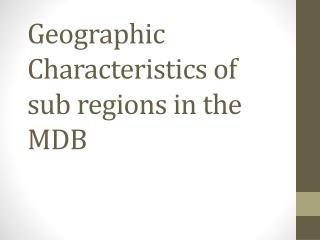 Geographic Characteristics of sub regions in the MDB