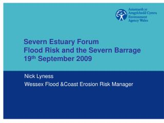 Severn Estuary Forum Flood Risk and the Severn Barrage 19th September 2009
