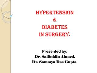 Hypertension  & Diabetes In surgery .  Presented by:  Dr.  Saifuddin  Ahmed .
