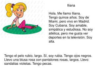 Iliana Hola. Me llamo Iliana.