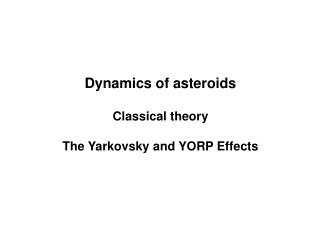 Dynamics of asteroids Classical theory The  Yarkovsky  and YORP Effects