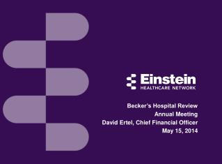 Becker's Hospital Review Annual Meeting David  Ertel , Chief Financial Officer May 15, 2014