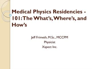 Medical Physics Residencies -101 : The What's, Where's, and  How's