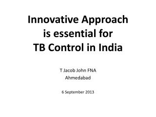 Innovative Approach  is essential for  TB Control in India