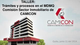 TALLER: Trámites y procesos en el MDMQ Comisión Sector Inmobiliario de  CAMICON