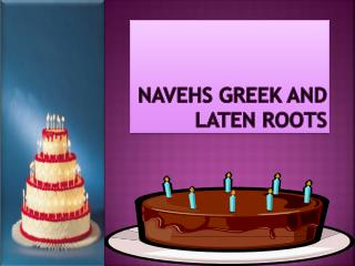 NAVEHS GREEK AND LATEN ROOTS