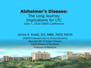 Alzheimer's Disease: The Long Journey Implications for LTC June 7, 2010 DADS Conference