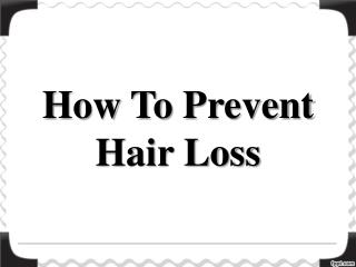 Hair Loss:  How To Prevent