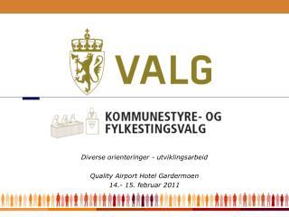 Diverse  orienteringer  - utviklingsarbeid Quality  Airport Hotel Gardermoen 14.- 15. februar 2011