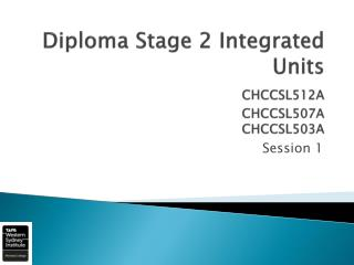Diploma Stage 2 Integrated Units CHCCSL512A CHCCSL 507A CHCCSL503A