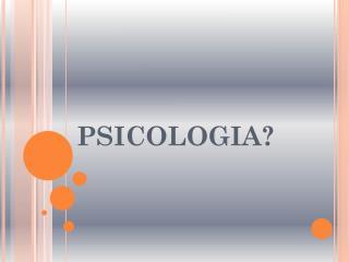 PSICOLOGIA ?