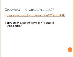Education – a paradigm shift??