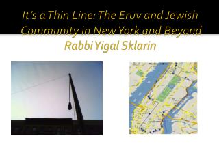 It's a Thin Line: The  Eruv  and Jewish  Community in New York and Beyond Rabbi  Yigal Sklarin