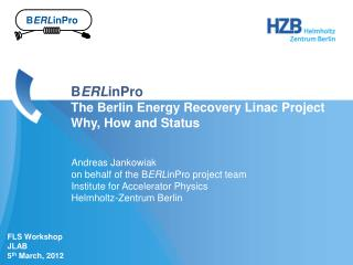 Andreas Jankowiak on behalf of the  B ERL inPro  project team Institute for Accelerator Physics