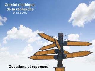 Comité d ' éthique  de la recherche 30 Mars 2012